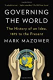 Governing the World: The History of an Idea, 1815 to the Present