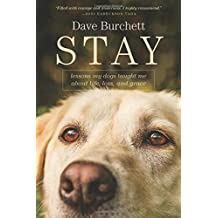 Stay: Lessons My Dogs Taught Me about Life, Loss, and Grace by Dave Burchett (2015-02-24)