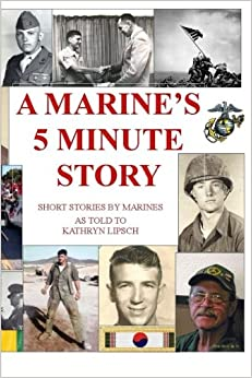 A Marine's 5 Minute Story: Real stories about Real Marines
