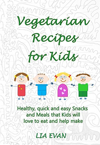 Vegetarian Recipes for Kids: Healthy, quick and easy Snacks and Meals that Kids will love to eat and help make