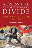 Across the Revolutionary Divide: Russia and the USSR, 1861-1945 (Blackwell History of Russia Book 10)