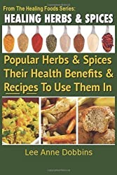 Healing Herbs and Spices: The Most Popular Herbs And Spices, Their Culinary and Medicinal Uses and Recipes to Use Them In: 1 (Healing Foods) by Dobbins, Mrs Lee Anne (2012)