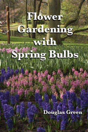 Flower Gardening with Spring Bulbs: How To Be The Envy of The Neighborhood With Spring Bulbs (Landscaping Book 8)