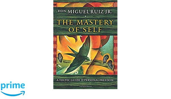 The Mastery of Self: A Toltec Guide to Personal Freedom: Amazon.es: Don Miguel, Jr. Ruiz: Libros en idiomas extranjeros