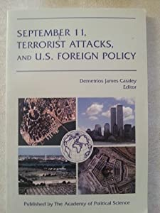 September 11, Terrorist Attacks, and U.S. Foreign Policy Demetrios Caraley