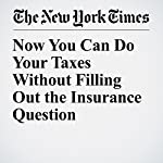 Now You Can Do Your Taxes Without Filling Out the Insurance Question | Margot Sanger Katz