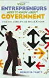 What Entrepreneurs Need to Know about Government, Wesley B. Truitt, 0275981959