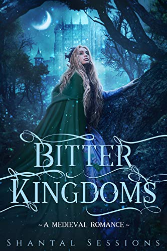 Book: Bitter Kingdoms - A Medieval Romance by Shantal Sessions