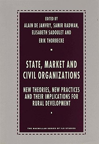 State, Market and Civil Organizations: New Theories, New Practices and their Implications for Rural Development (ILO Studies)