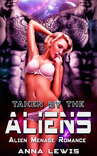 Taken by the Aliens: Alien Menage Romance