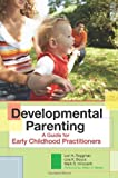 Developmental Parenting: A Guide for Early Childhood Practitioners by Roggman Ph.D., Lori, Boyce Ph.D., Lisa, Innocenti Ph.D., Mark (August 8, 2008) Paperback