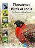 Threatened Birds of India : Their Conservation Requirements, Rahmani, Asad R., 0198085974