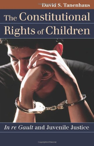 The Constitutional Rights of Children: In re Gault and Juvenile Justice (Landmark Law Cases & American Society)