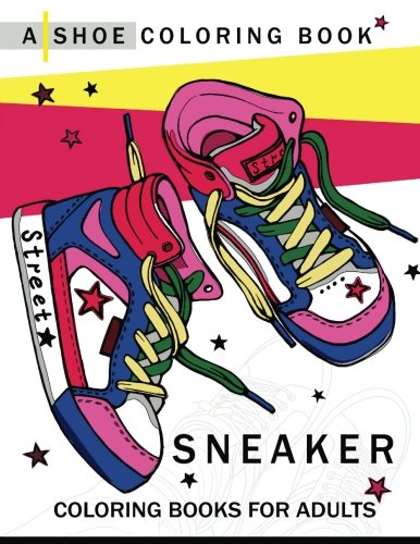 Sneaker coloring book: A Shoe coloring book for Adults by Adult coloring book