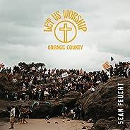 Let Us Worship - Orange County