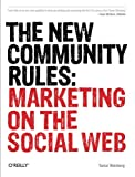 The New Community Rules : Marketing on the Social Web, Weinberg, Tamar, 0596156812