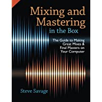 Mixing and Mastering in the Box: The Guide