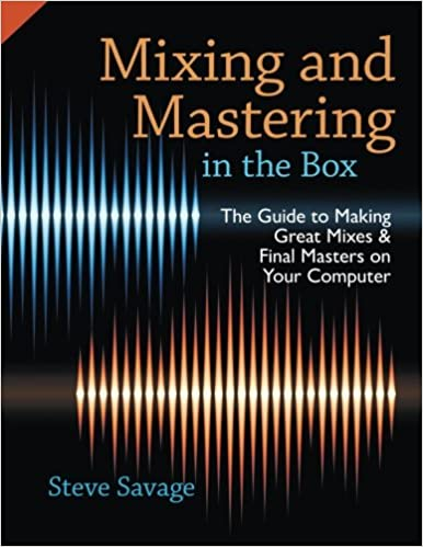 mixing and mastering in the box the guide to making great mixes and