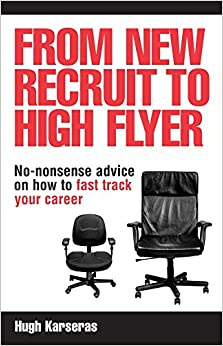 From New Recruit to High Flyer: No-Nonsense Advice on How to Fast Track Your Career