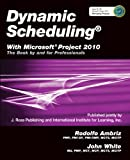 Dynamic Scheduling® With Microsoft® Project 2010: The Book By and For Professionals