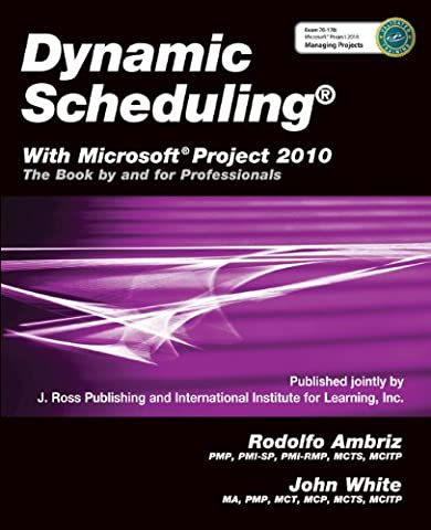 Dynamic Scheduling with Microsoft Project 2010: The Book by and for Professionals (Microsoft Projects 2010)