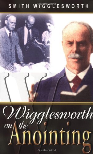 Smith Wigglesworth On The Anointing [Smith Wigglesworth] (Tapa Blanda)