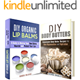 DIY Lip Balms and Body Butters Box Set: A Guide to Making Your Homemade Organic Lip Balms and Body Butter to Protect and Nourish Your Skin (DIY Beauty Products)