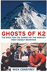 Ghosts of K2: The Race for the Summit of the World's Most Deadly Moun