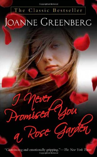 I Never Promised You a Rose Garden: A Novel, by Joanne Greenberg
