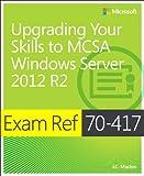 Upgrading Your Skills to Windows Server 2012 R2: Exam Ref 70-417