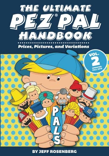 Pez Collectibles - The Ultimate Pez Pal Handbook: Updated fall 2018 Prices, Pictures, and Variations (Volume 2)