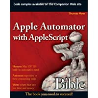 Apple Automator with AppleScript Bible by Thomas Myer (2009-11-16)