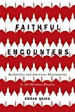 "Emrah Şahin, ""Faithful Encounters: Authorities and American Missionaries in the Ottoman Empire"" (McGill-Queens UP, 2018)"