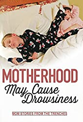 Motherhood May Cause Drowsiness: Mom Stories from the Trenches (Revised Second Edition) (What Is a Mother to Do? Adventures in Motherhood and Mayhem)
