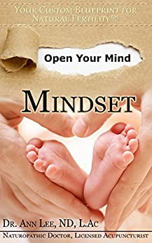 Natural Fertility - Mindset (Your Custom Blueprint For Natural Fertility Book 1) by [Lee ND L.Ac, Dr. Ann]