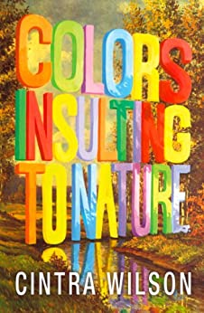 Colors Insulting to Nature by [Wilson, Cintra]