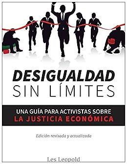 Desigualdad sin límites: Una guía para activistas sobre la justicia económica (Spanish Edition) by [Leopold, Les]