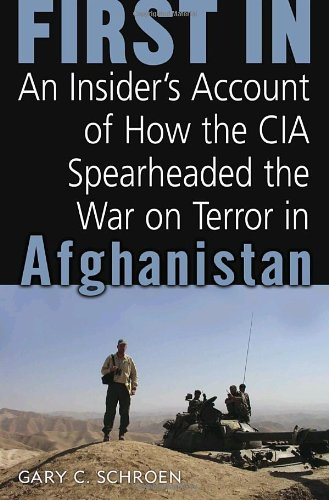 First In  An Insider's Account Of How The CIA Spearheaded The War On Terror In Afghanistan  How Seven CIA Officers Opened The War On Terror In Afghanistan