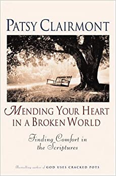 Mending Your Heart in a Broken World: Finding Comfort in the Scriptures by Patsy Clairmont (2001-09-12)