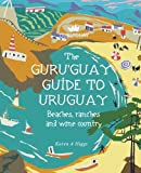 Guru Guay Guide to Uruguay: Beaches, Ranches and Wine Country