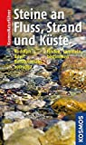Steine an Fluss, Strand und Küste: finden, sammeln, bestimmen