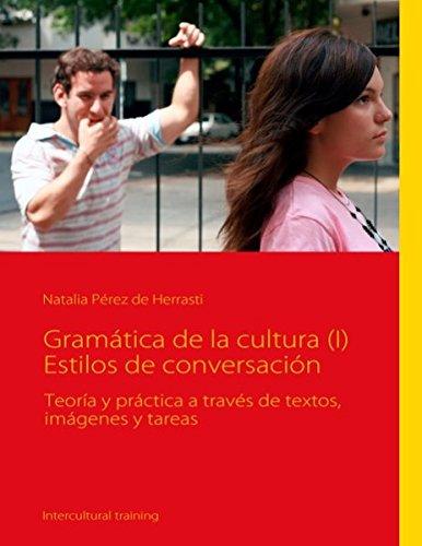 Gramática de la cultura (I) Estilos de conversación: Teoría y práctica a través de textos, imágenes y tareas