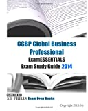 CGBP Global Business Professional ExamESSENTIALS Exam Study Guide 2014, ExamREVIEW, 1493531530