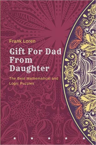 Gift For Dad From Daughter The Best Mathematical And Logic Puzzles Birthday Amazoncouk Frank Loren 9781977014030 Books