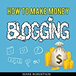 How to Make Money Blogging: Guide to Starting a Profitable Blog | Mark Robertson