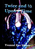 Twice and ½ Upon a Time