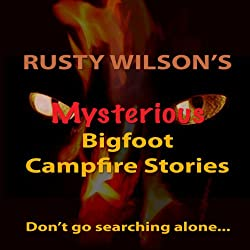 Rusty Wilson's Mysterious Bigfoot Campfire Stories, Collection #8