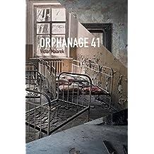 Orphanage 41: Written by Victor Malarek, 2014 Edition, Publisher: FriesenPress [Paperback]