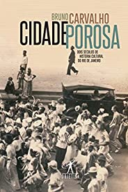 Cidade porosa: Dois séculos de história cultural do Rio de Janeiro