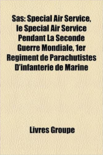 En ligne téléchargement gratuit SAS: Special Air Service, Le Special Air Service Pendant La Seconde Guerre Mondiale, 1er Regiment de Parachutistes D'Infant pdf ebook